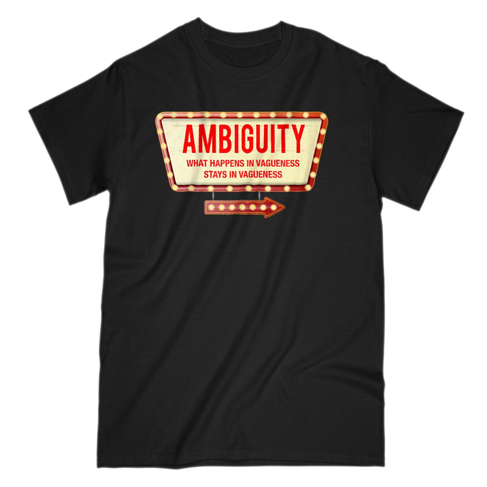 Ambiguity What Happens In Vagueness Stays Vagueness (Unisex Men's Cotton Tee)