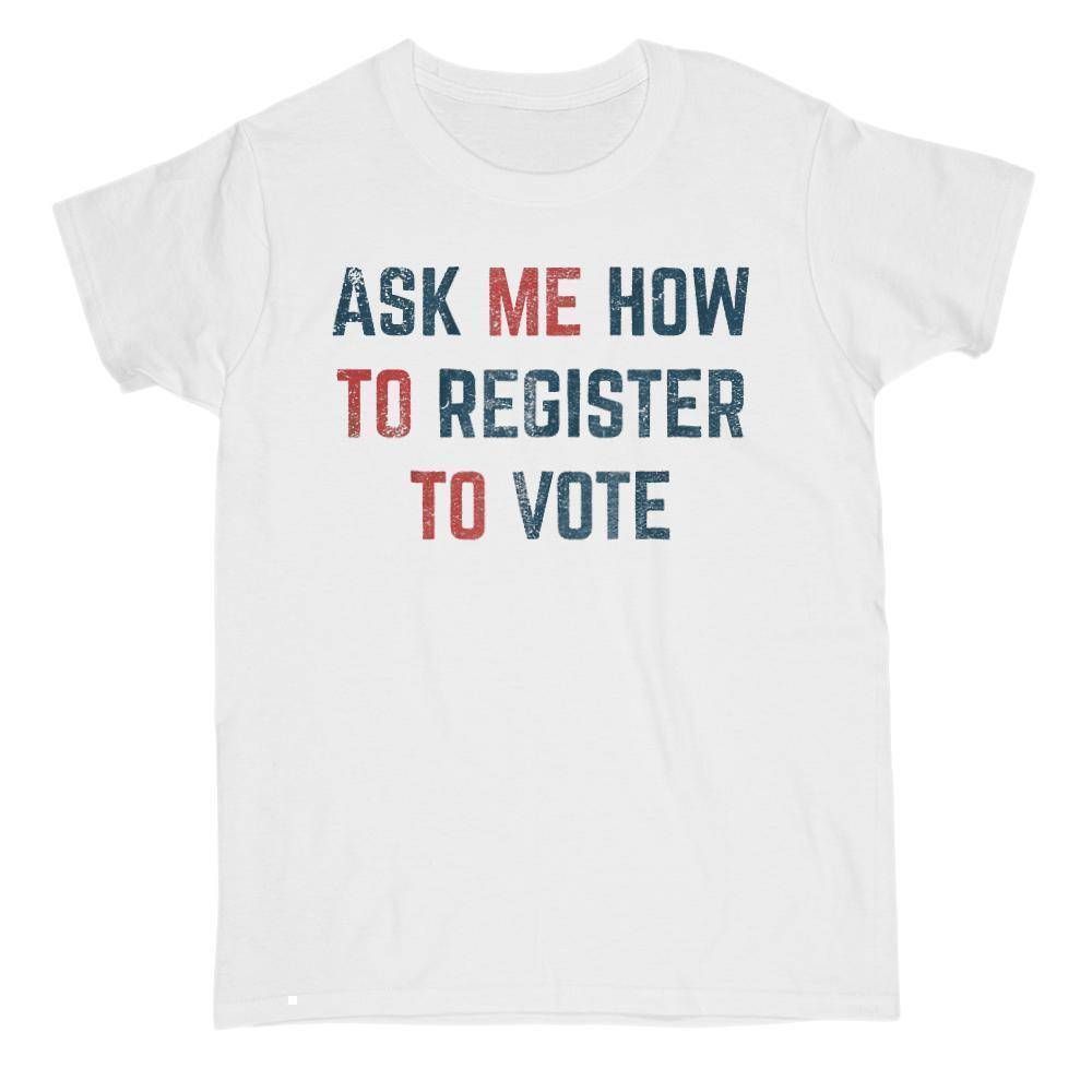 Ask Me How To Register To Vote - Political Tee Graphic T-Shirt Tee BOXELS