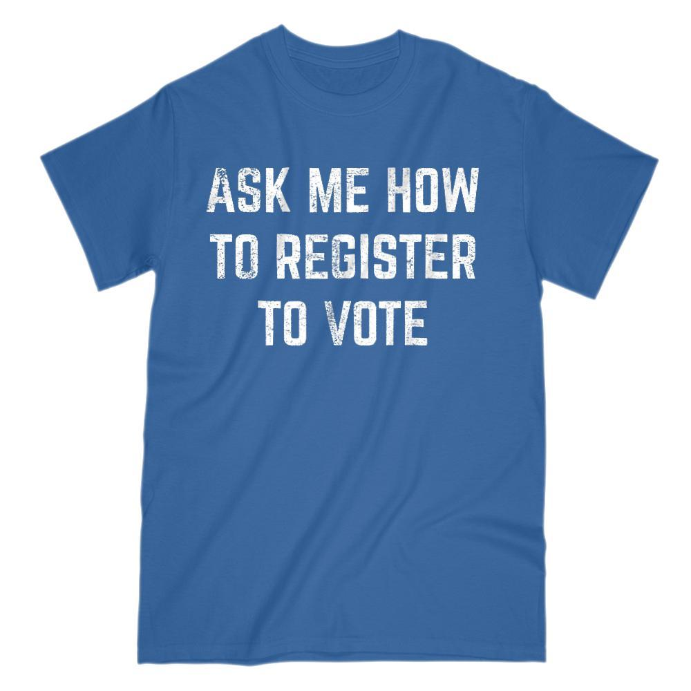 Ask Me How To Register To Vote - Political Tee