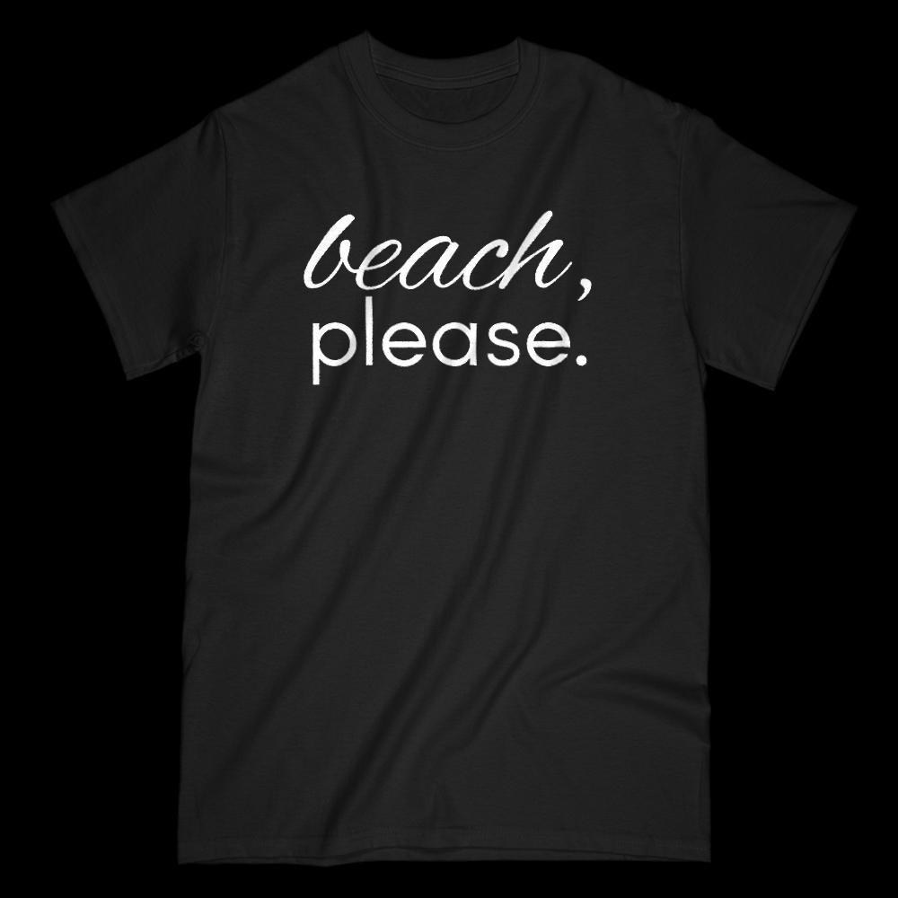 beach please. Outdoors vacation graphic t-shirt
