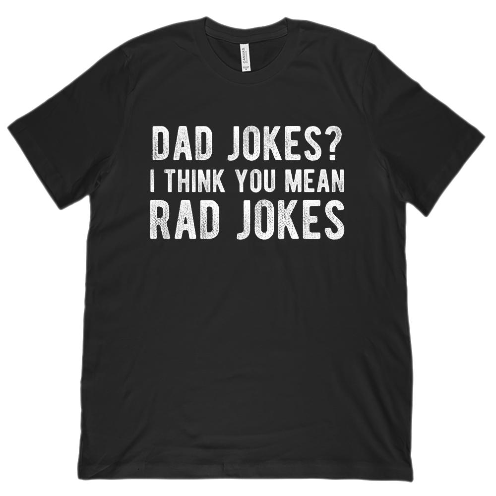 Dad Jokes? I think you mean Rad Jokes (Unisex BC 3001 Soft Tee)