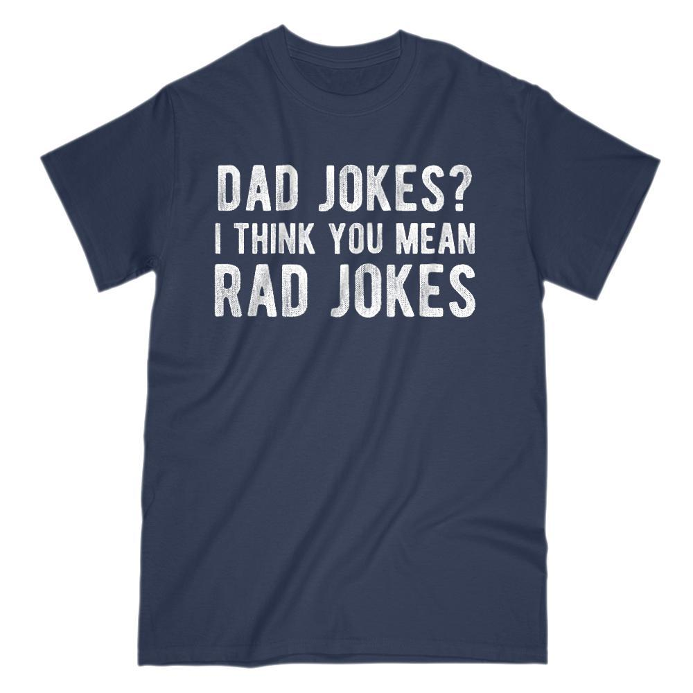 8abe21bc Dad Jokes? I Think You Mean Rad Jokes (white font) Funny Graphic Tee ...