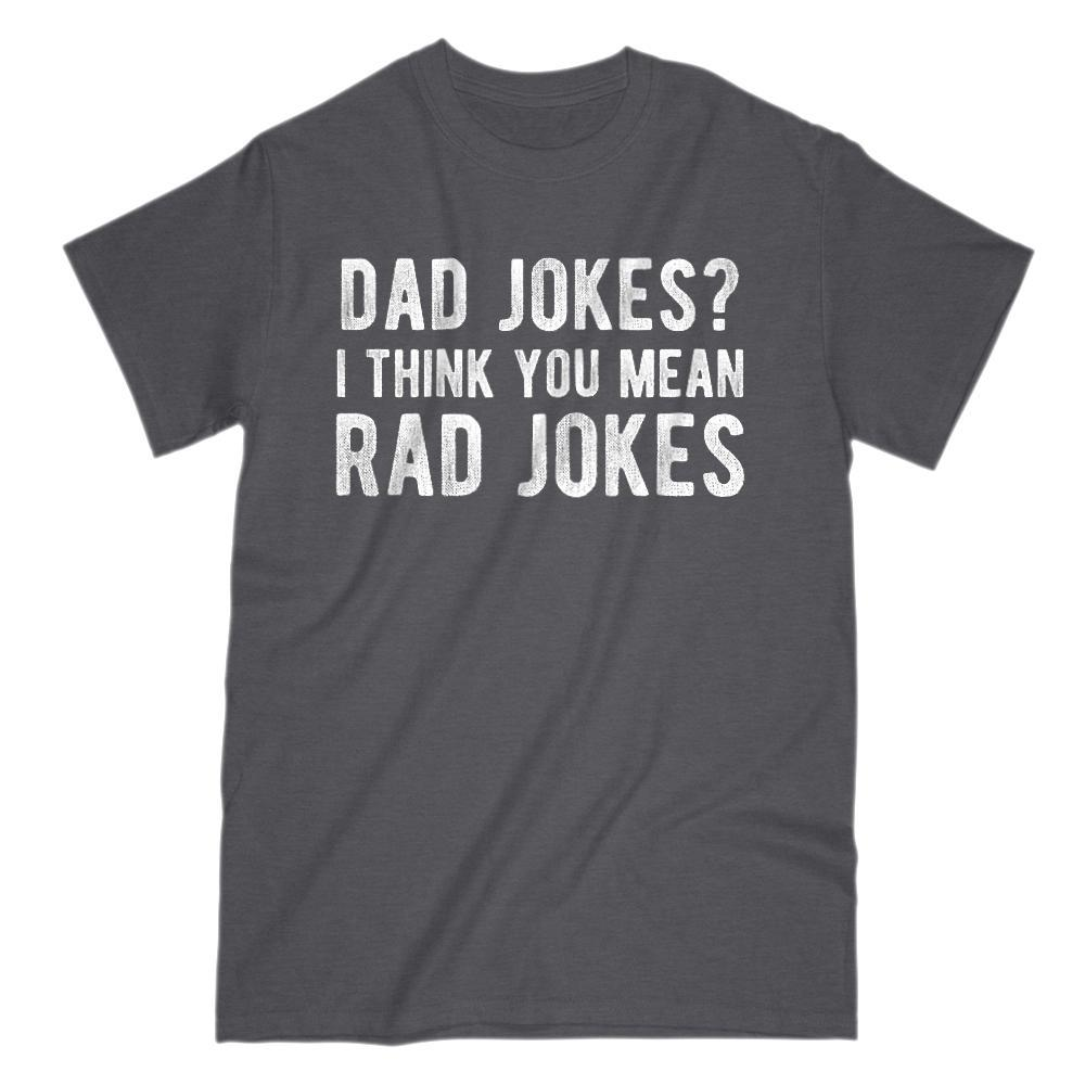 Dad Jokes? I Think You Mean Rad Jokes (white font) Funny Graphic Tee
