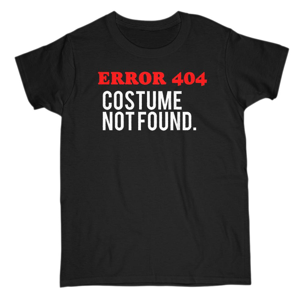 (Gildan Women's Tee) Error 404 Costume Not Found. Halloween. Funny (white font)