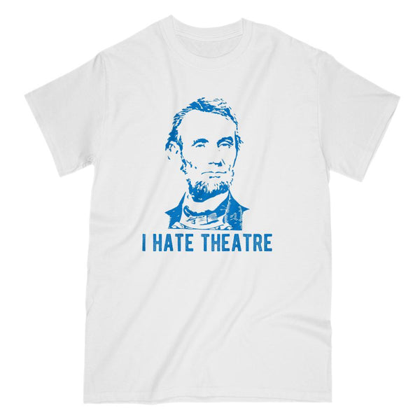 I Hate Theatre Abraham Lincoln Blue T-shirt Graphic T-Shirt Tee BOXELS