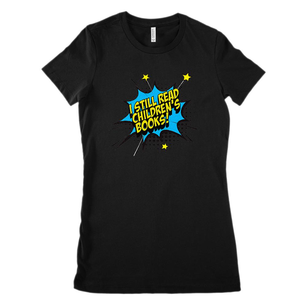 I Still Read Children's Books! (Women's BC 6004 Soft Tee) Graphic T-Shirt Tee BOXELS