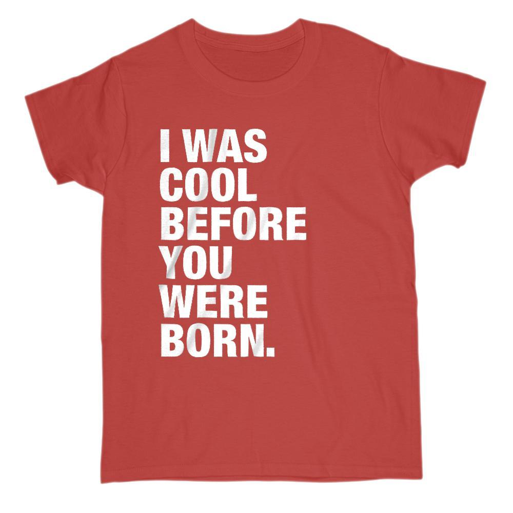 I Was Cool Before You Were Born Graphic T-Shirt Graphic T-Shirt Tee BOXELS