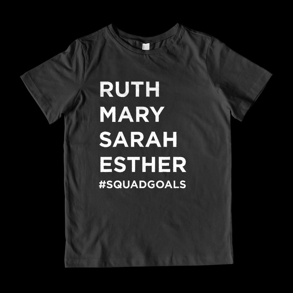 (Kid's G2000 Cotton Tee) #SquadGoals Ruth, Mary, Sarah, Esther White Font