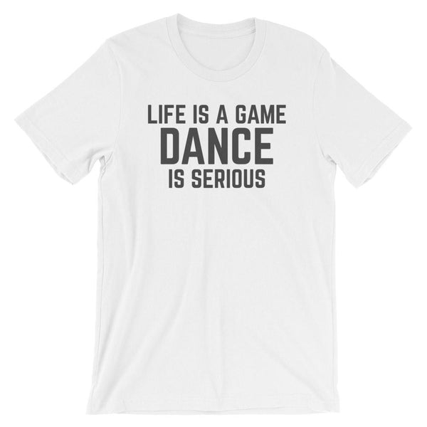 Life is a Game, Dance is Serious Graphic Saying Graphic T-Shirt Tee BOXELS