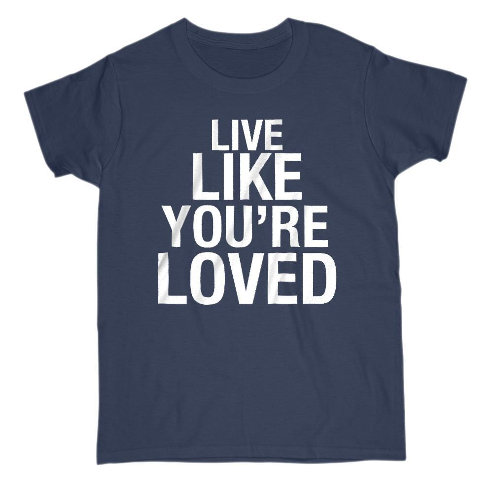 Live Like You're Loved - Graphic Saying T-Shirt Graphic T-Shirt Tee BOXELS
