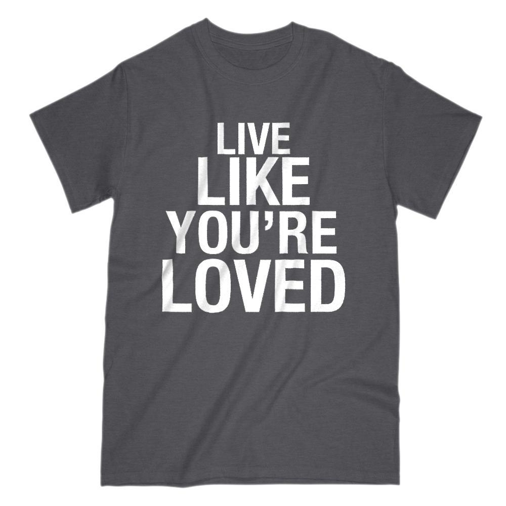 Live Like You're Loved - Graphic Saying T-Shirt