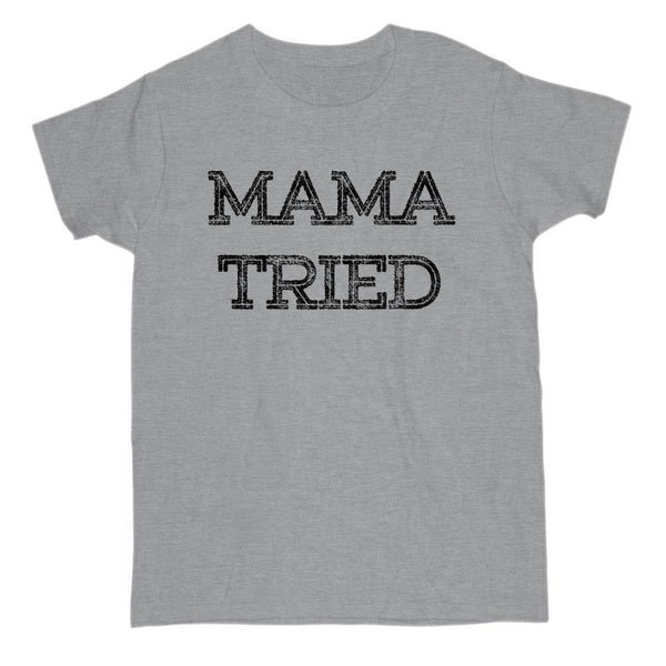 Mama Tried - Say it like it is, Graphic Saying Graphic T-Shirt Tee BOXELS