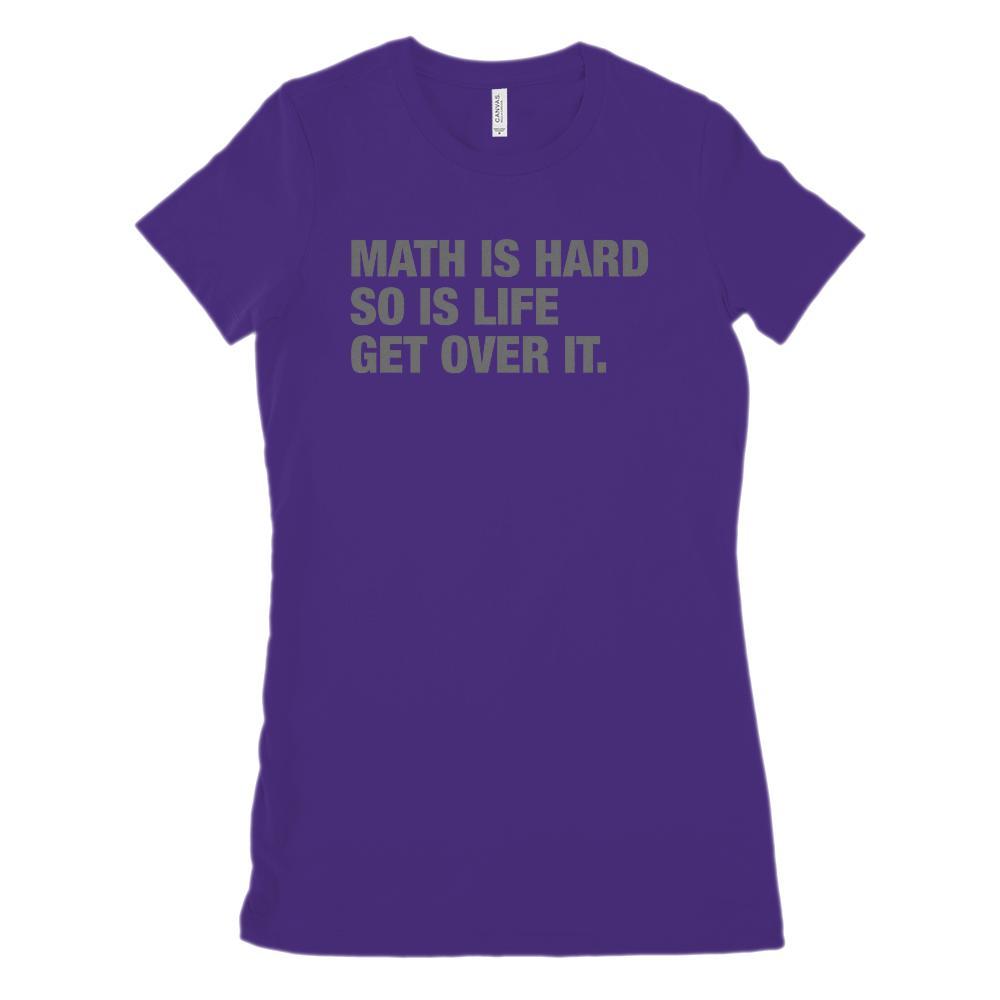 Math Is Hard, So Is Life, Get Over It. (women's BC 6004 Soft Tee) Graphic T-Shirt Tee BOXELS