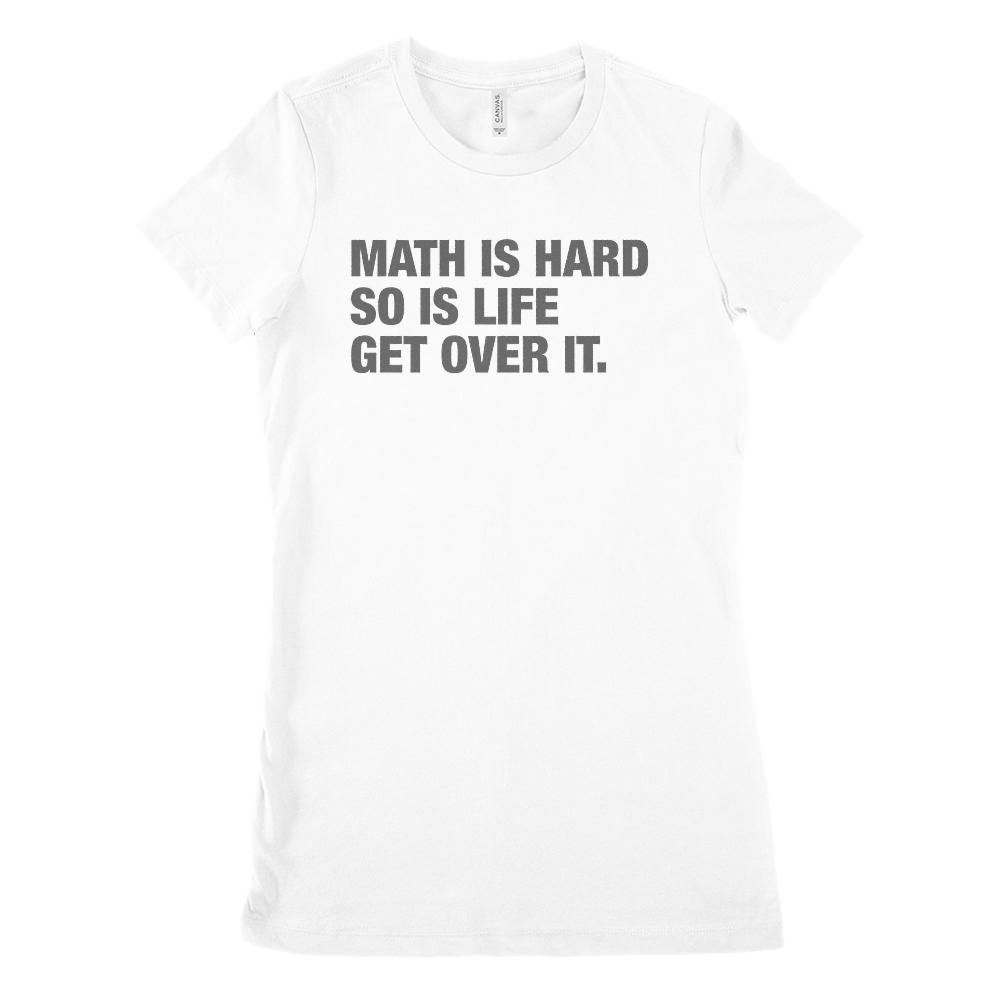 Math Is Hard, So Is Life, Get Over It. (women's BC 6004 Soft Tee)