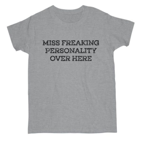 Miss Freaking Personality Over Here Graphic T-Shirt Tee BOXELS