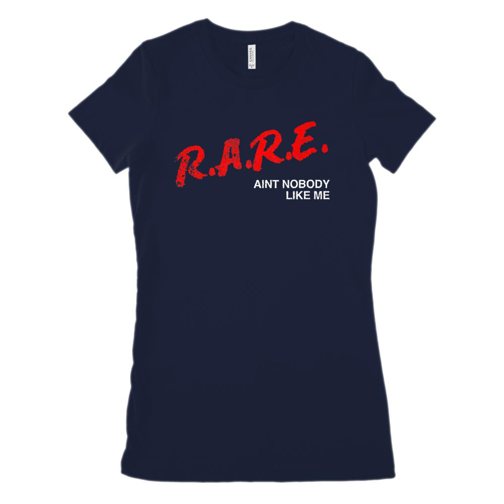 R.A.R.E. (D.A.R.E. Parody) Aint Nobody Like Me (women's BC 6004 Soft Tee) Graphic T-Shirt Tee BOXELS