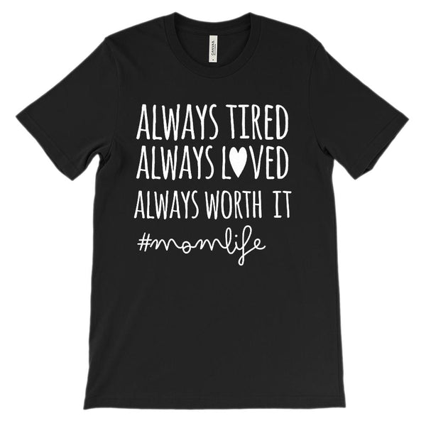 (Soft BC 3001 Tee Darks) Always Tired Loved Worth It momlife (white) Graphic T-Shirt Tee BOXELS