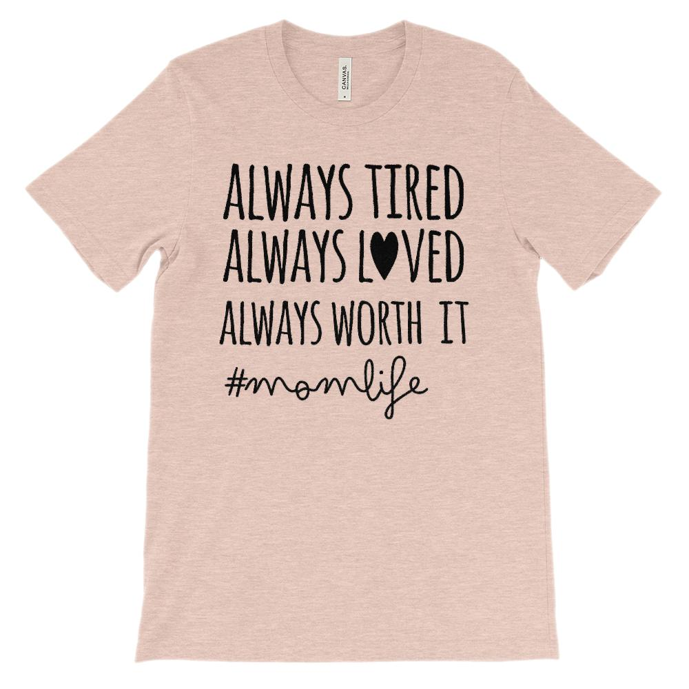 (Soft BC 3001 Tee Lights) Always Tired Loved Worth It momlife (black) Graphic T-Shirt Tee BOXELS