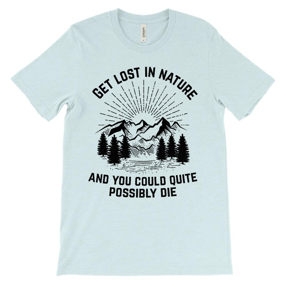 (Soft BC 3001 Unisex) Get Lost in Nature and You Could Possibly Die (black) Graphic T-Shirt Tee BOXELS