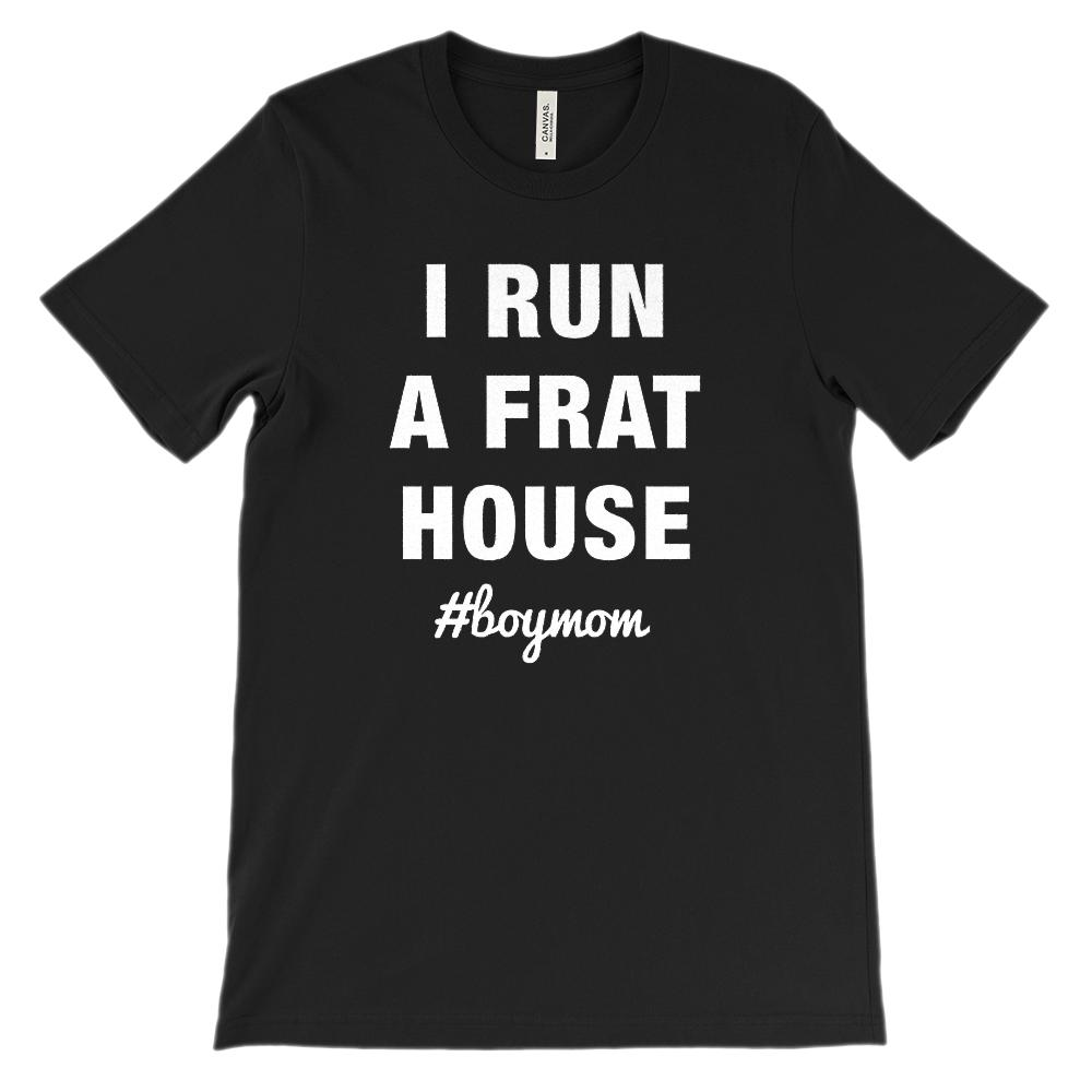 (Soft BC 3001 Unisex) I Run A Frat House #boymom (white)