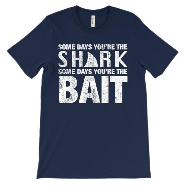 (Soft BC 3001 Unisex) Some Days You're the Shark others You're the Bait (white) Graphic T-Shirt Tee BOXELS