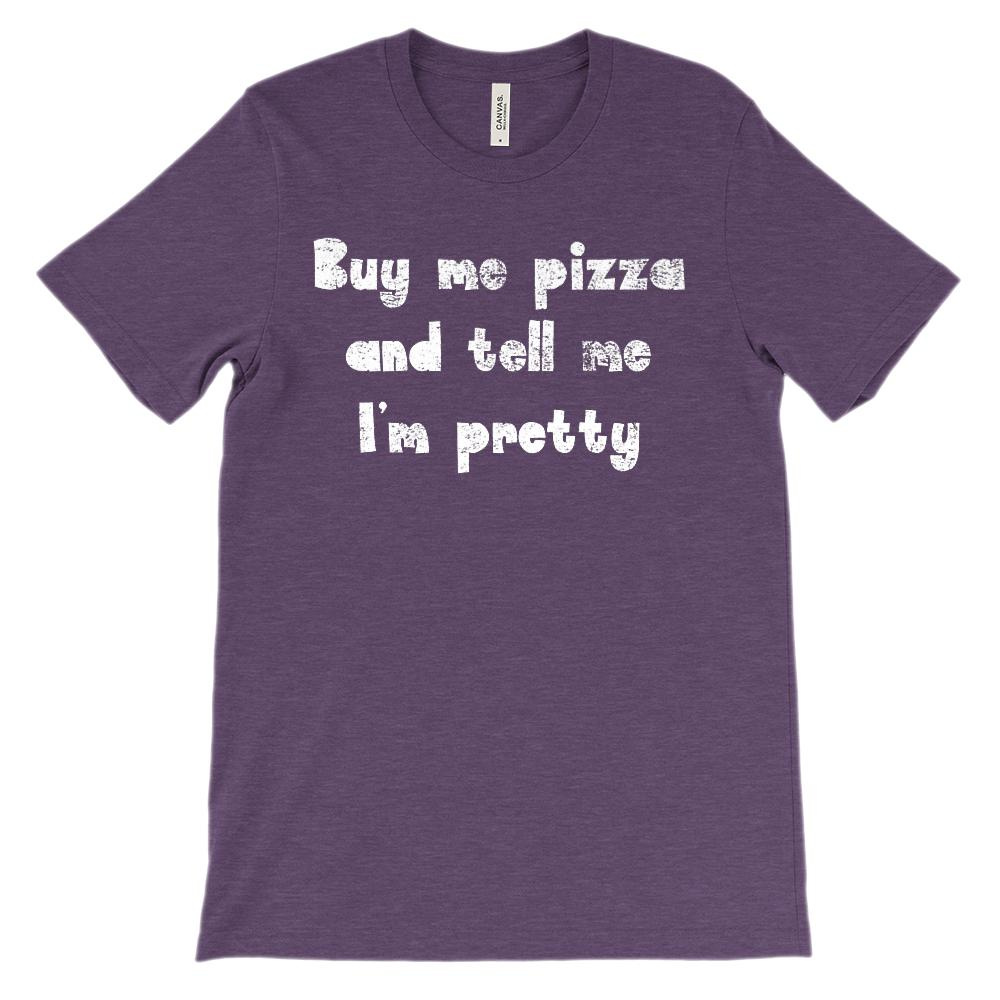 (Soft BC 3001 Unisex Tee) Buy Me Pizza and Tell Me I'm Pretty Graphic T-Shirt Tee BOXELS