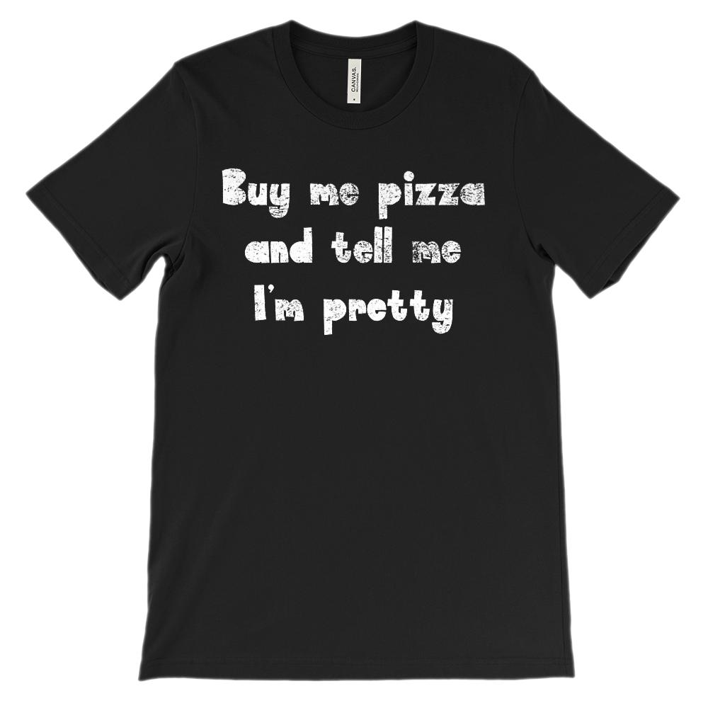 (Soft BC 3001 Unisex Tee) Buy Me Pizza and Tell Me I'm Pretty