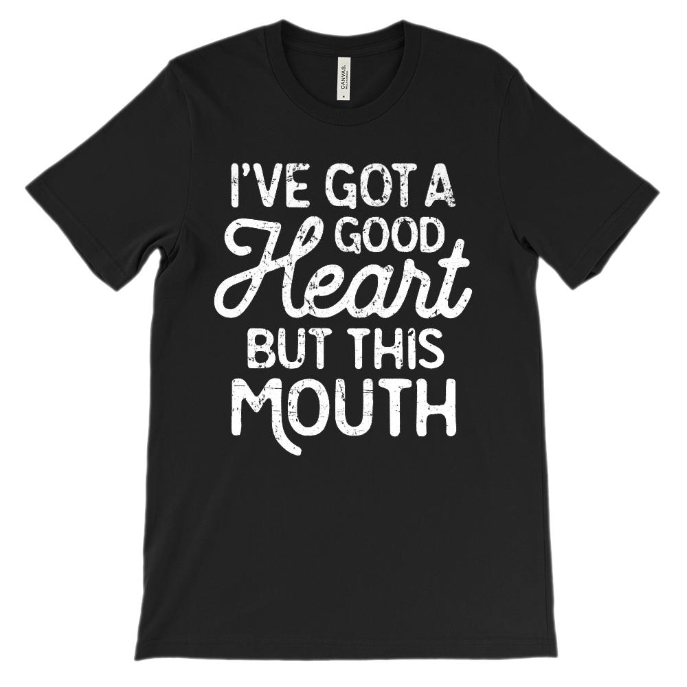 (Soft Bella Unisex Darks) I've Got a Good Heart But This Mouth (white)