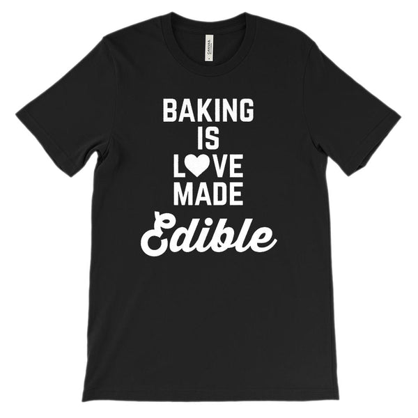 (Soft Unisex BC 3001) Baking Is Love Made Edible Graphic T-Shirt Tee BOXELS