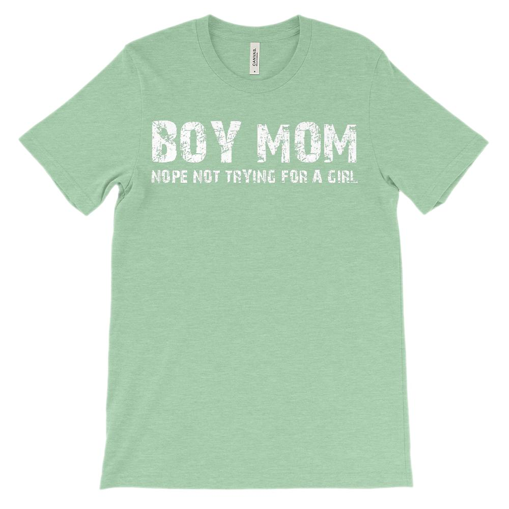 (Soft Unisex BC 3001) Boy Mom, Nope Not Trying for a Girl Graphic T-Shirt Tee BOXELS
