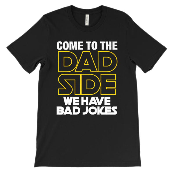 (Soft Unisex BC 3001) Come To The Dad Side We Have Bad Jokes Graphic T-Shirt Tee BOXELS