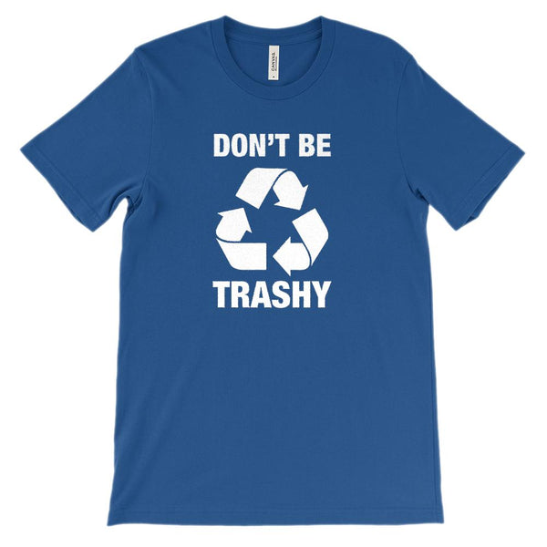 (Soft Unisex BC 3001) Don't Be Trashy (white) Graphic T-Shirt Tee BOXELS
