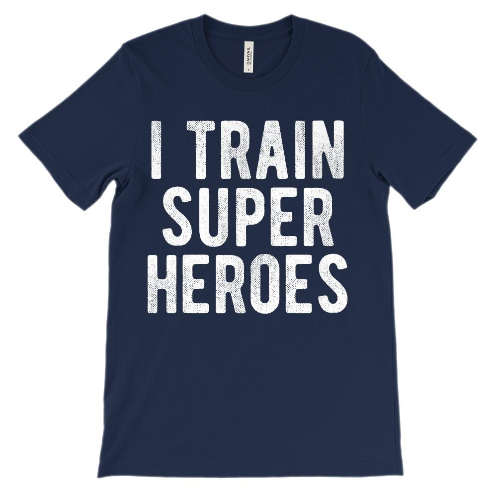 (Soft Unisex BC 3001) I Train Super Heroes (Teacher) White Font