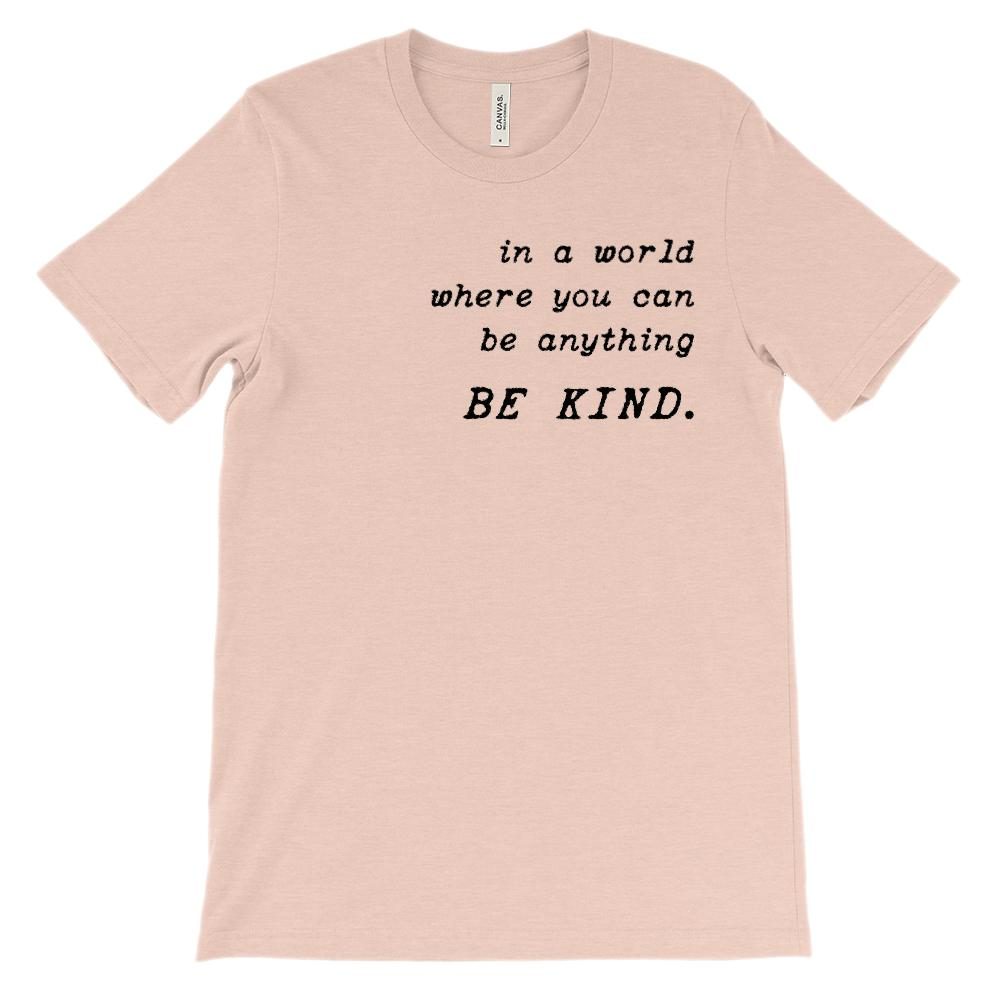 (Soft Unisex BC 3001) in a world where you can be anything. Be Kind. Graphic T-Shirt Tee BOXELS