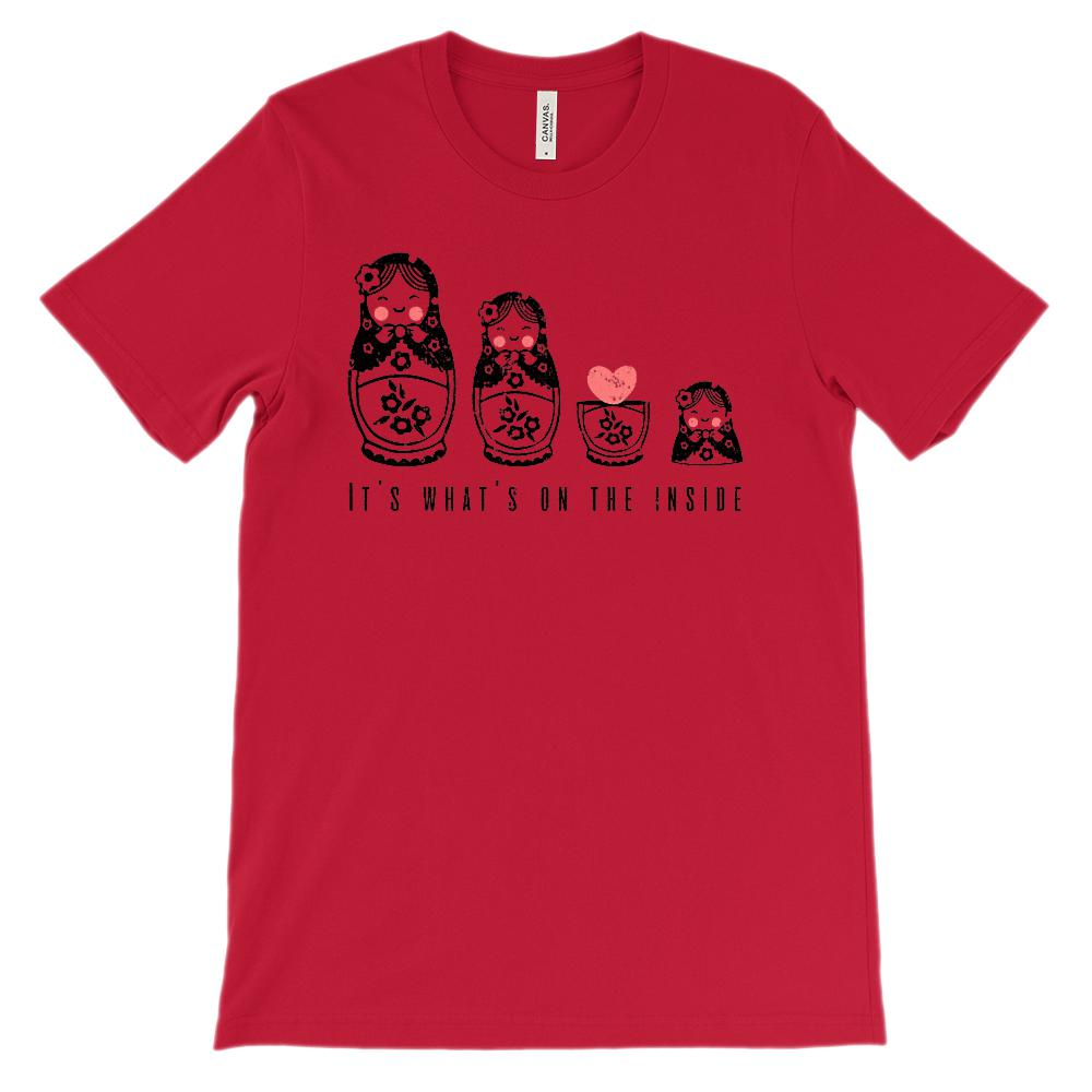(Soft Unisex BC 3001 - Reds) What's on the Inside Russian Dolls