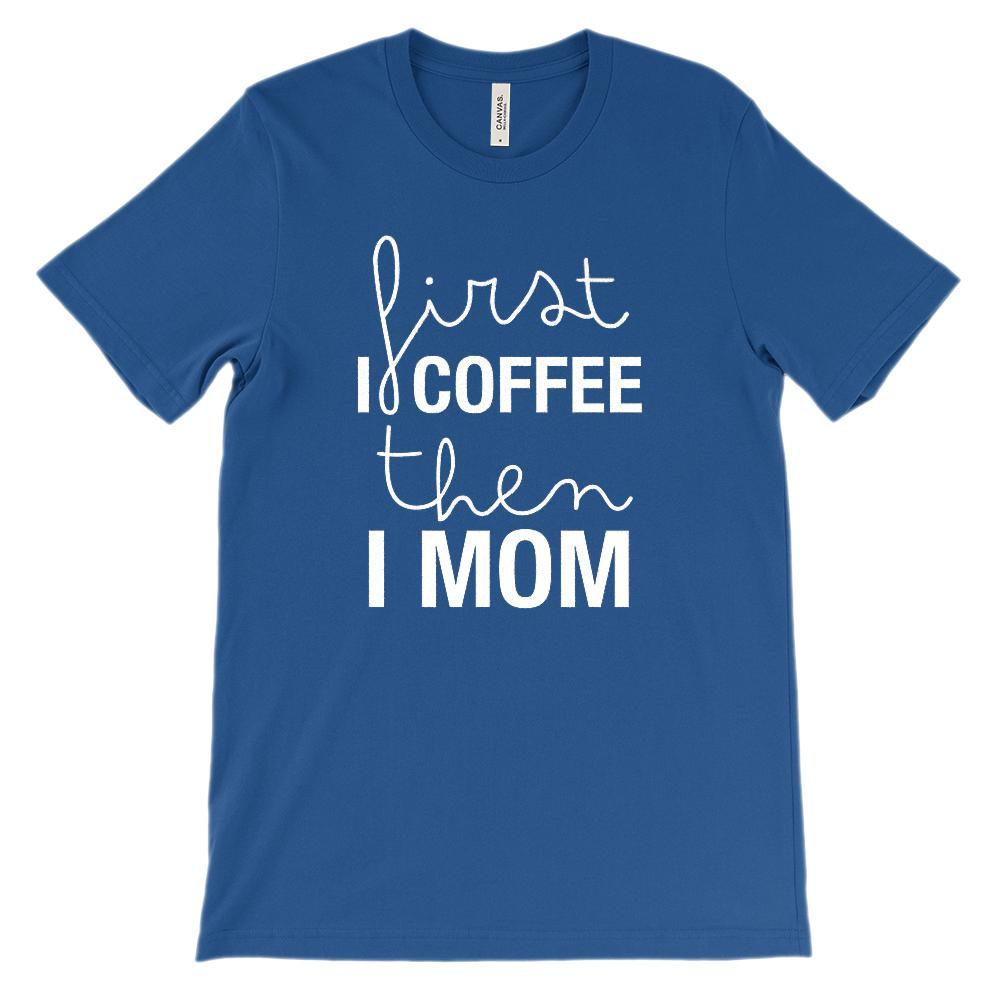 (Soft Unisex Bella Canvas Darks) First I Coffee then I MOM (white) Graphic T-Shirt Tee BOXELS