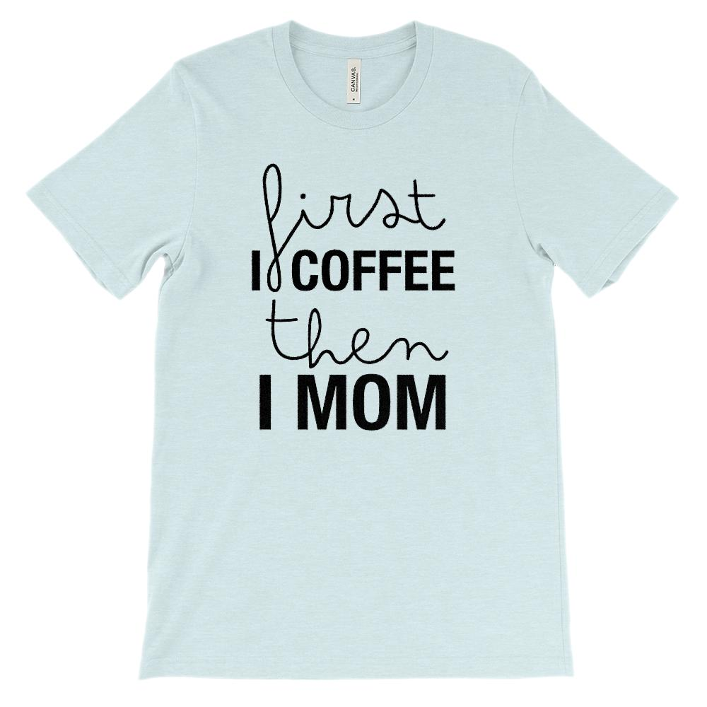 (Soft Unisex Bella Canvas Lights) First I Coffee then I MOM (black) Graphic T-Shirt Tee BOXELS