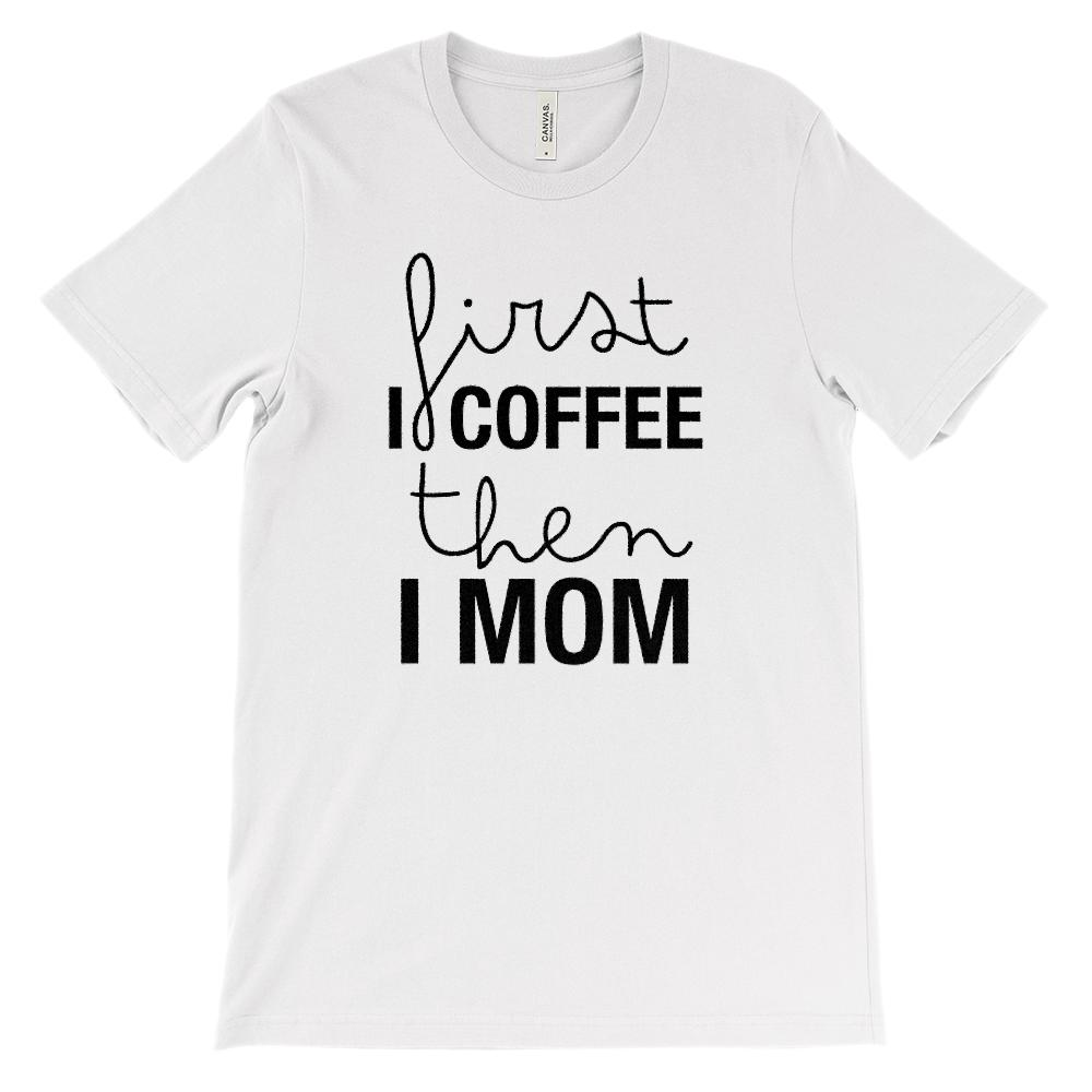 (Soft Unisex Bella Canvas Lights) First I Coffee then I MOM (black)