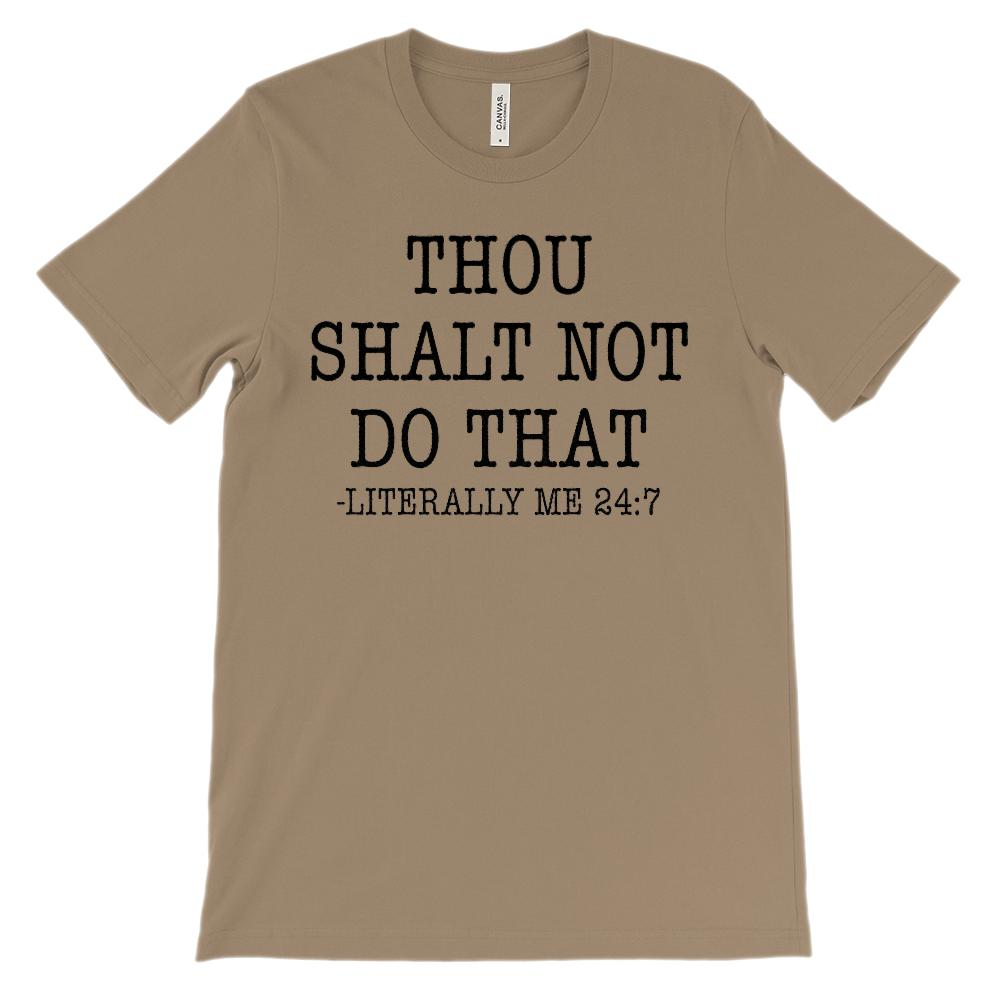 (Soft Unisex Bella Canvas Lights) Thou Shalt Not Do That Literally Me 24:7 Graphic T-Shirt Tee BOXELS