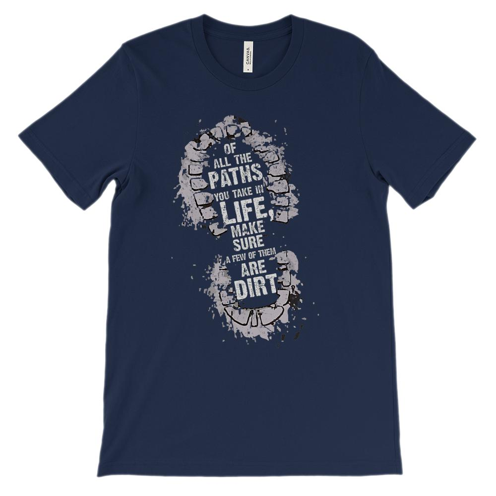 (Soft Unisex Bella ) Of All the Paths You Take in Life Make Sure Few are Dirt Graphic T-Shirt Tee BOXELS