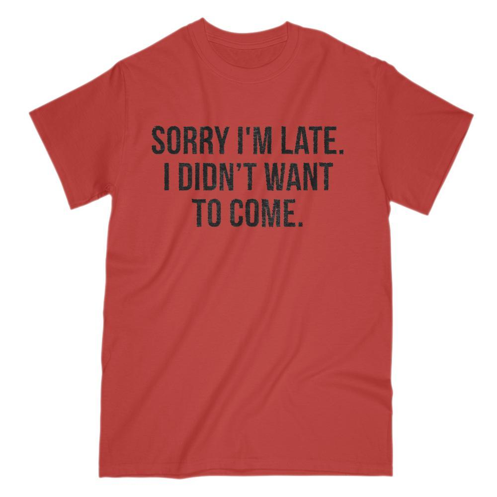 Sorry I'm Late, I didn't Want to Come Funny Graphic Saying Graphic T-Shirt Tee BOXELS