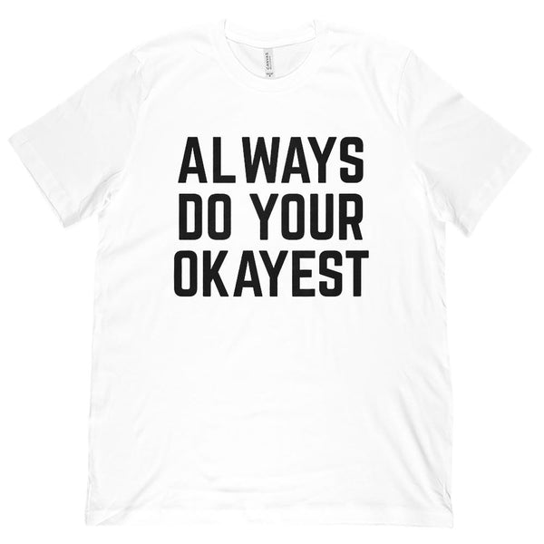 (Unisex BC 3001 Soft Tee) Always Do Your Okayest (dark font) Graphic T-Shirt Tee BOXELS