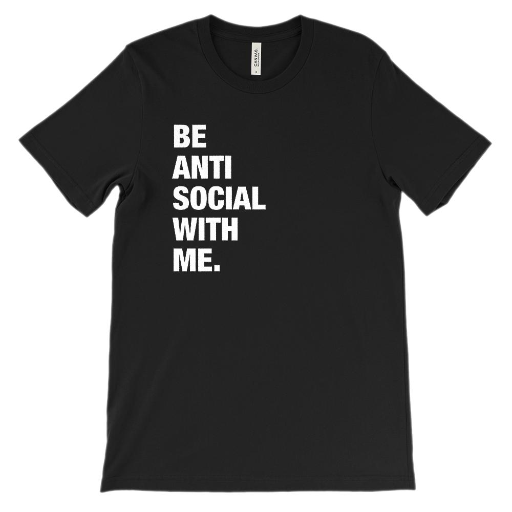 (Unisex BC 3001 Soft Tee) Be Anti Social With Me