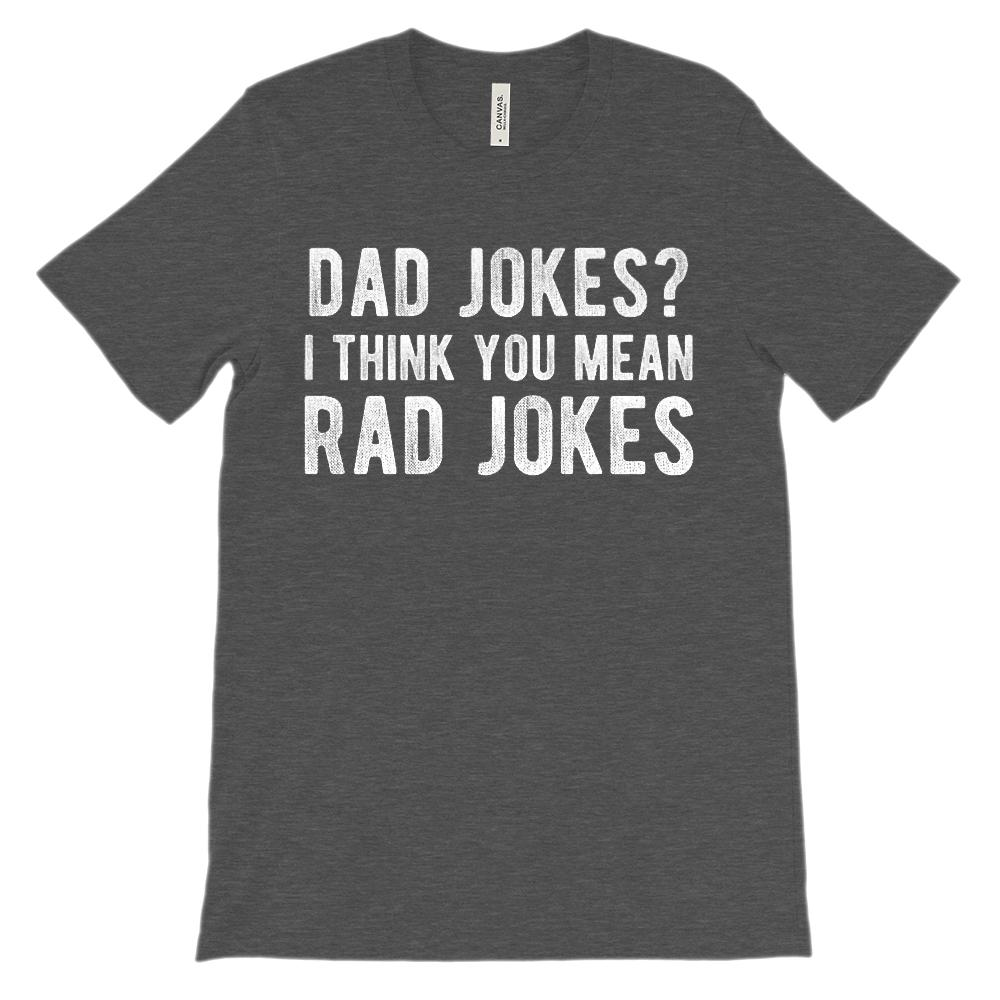 (Unisex BC 3001 Soft Tee - Darks) Dad Jokes? I Think You Mean Rad Jokes Graphic T-Shirt Tee BOXELS