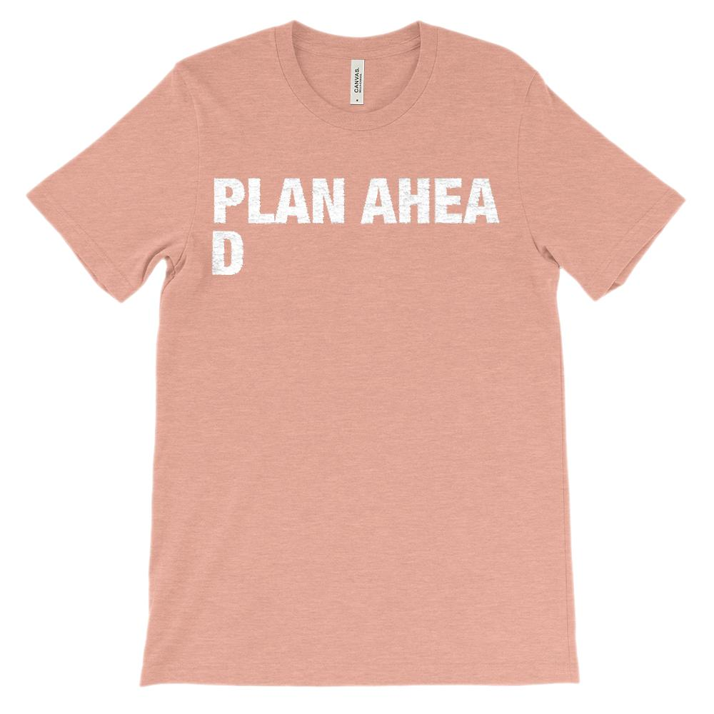 (Unisex BC 3001 Soft Tee - Heathered) Plan Ahea d (ahead) funny graphic saying Graphic T-Shirt Tee BOXELS