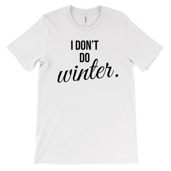(Unisex BC 3001 Soft Tee) I Don't Do Winter Saying Graphic T-Shirt Tee BOXELS