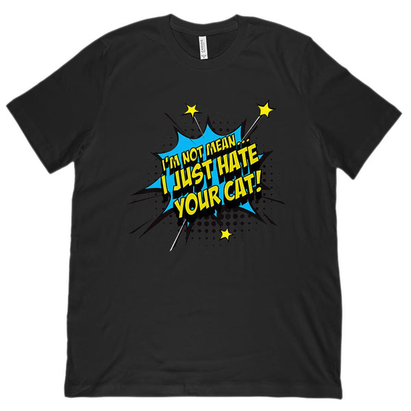 (Unisex BC 3001 Soft Tee) I'm Not Mean, I Just Hate Your Cat Pow! Graphic T-Shirt Tee BOXELS