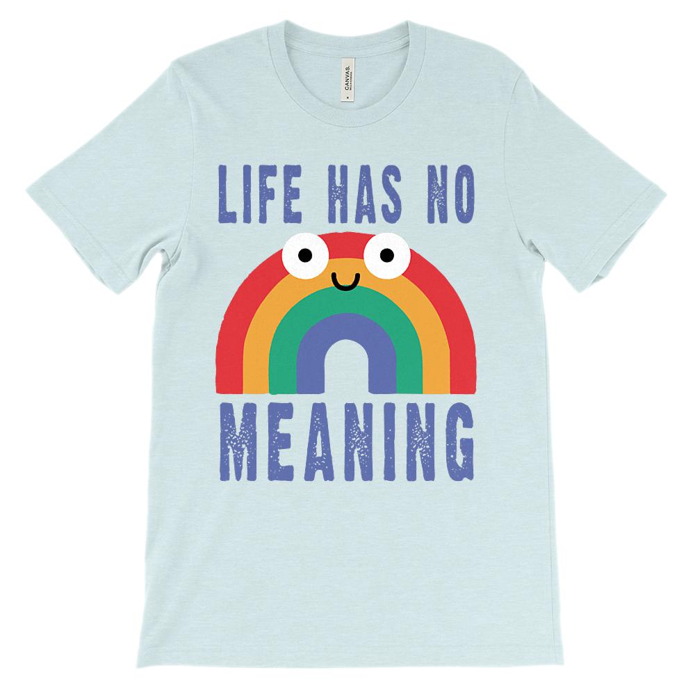 (Unisex BC 3001 Soft Tee) Life Has No Meaning Rainbow Graphic T-Shirt Tee BOXELS