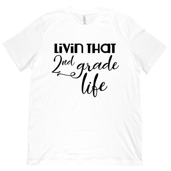 (Unisex BC 3001 Soft Tee) Livin that 2nd Grade Life Teacher (black font) Graphic T-Shirt Tee BOXELS