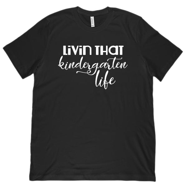 (Unisex BC 3001 Soft Tee) Livin That Kindergarten Life Teacher Graphic T-Shirt Tee BOXELS